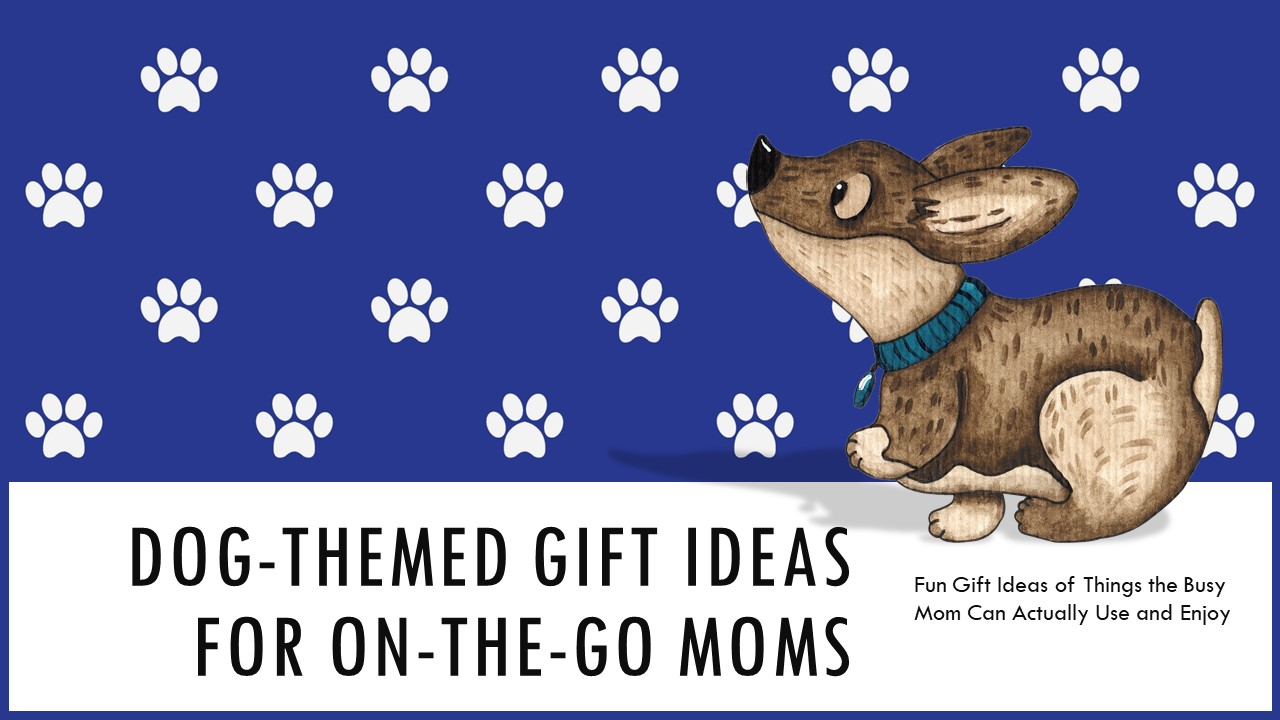 Mothers Day Busy Mom Gift Ideas for Dog Lovers