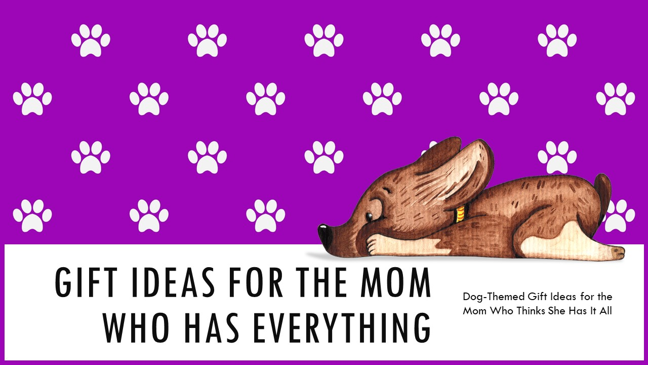 Mothers Day Gift Ideas for Dog Lovers