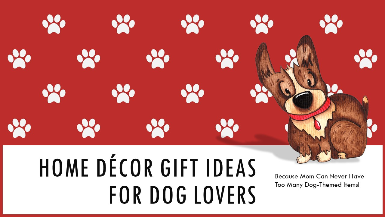 Mothers Day Home Decor Gift Ideas for Dog Lovers