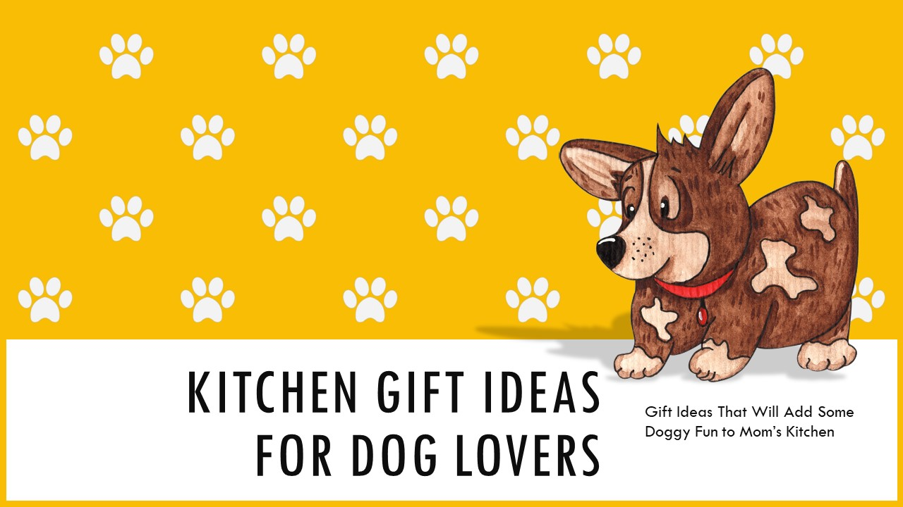 Mothers Day Kitchen Gift Ideas for Dog Lovers
